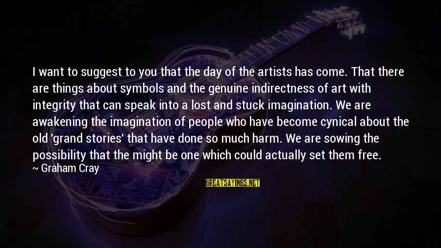Imagination And Art Sayings By Graham Cray: I want to suggest to you that the day of the artists has come. That