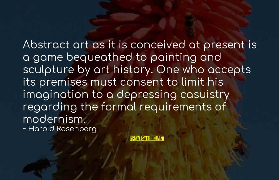 Imagination And Art Sayings By Harold Rosenberg: Abstract art as it is conceived at present is a game bequeathed to painting and