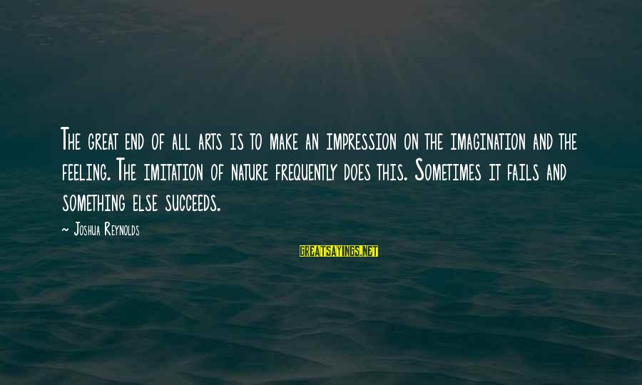 Imagination And Art Sayings By Joshua Reynolds: The great end of all arts is to make an impression on the imagination and