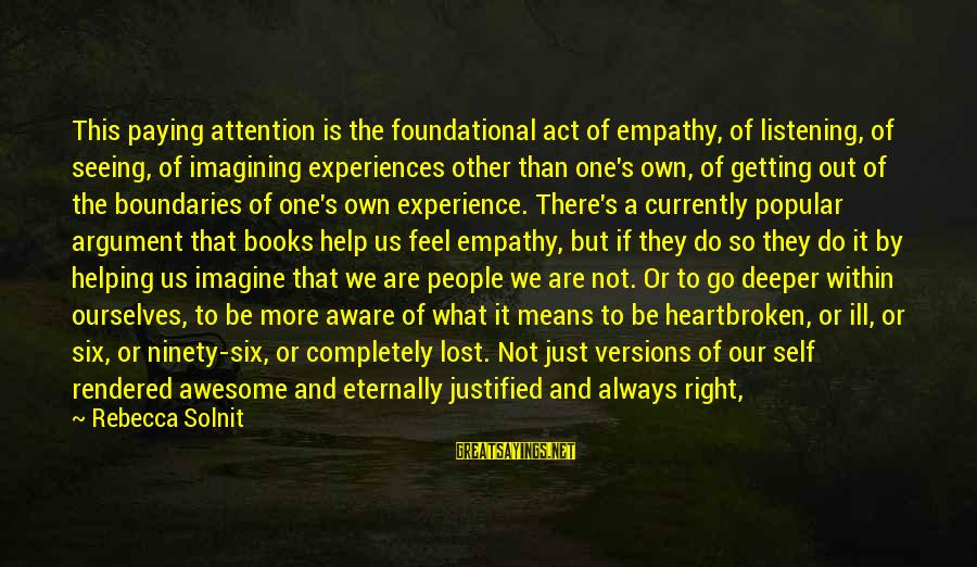 Imagination And Art Sayings By Rebecca Solnit: This paying attention is the foundational act of empathy, of listening, of seeing, of imagining