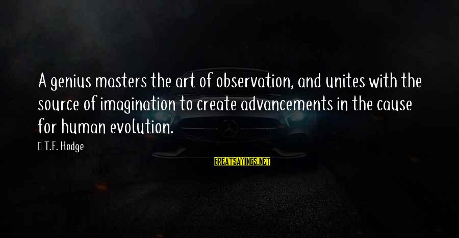 Imagination And Art Sayings By T.F. Hodge: A genius masters the art of observation, and unites with the source of imagination to