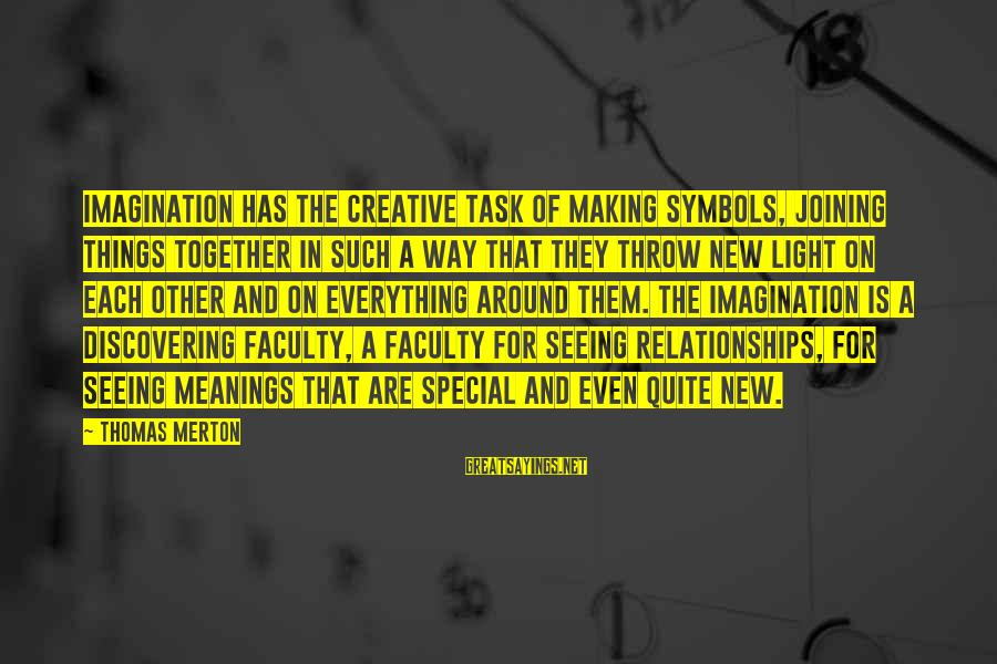 Imagination And Art Sayings By Thomas Merton: Imagination has the creative task of making symbols, joining things together in such a way