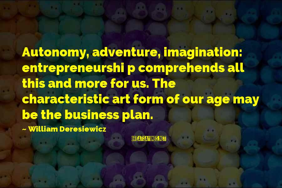 Imagination And Art Sayings By William Deresiewicz: Autonomy, adventure, imagination: entrepreneurshi p comprehends all this and more for us. The characteristic art