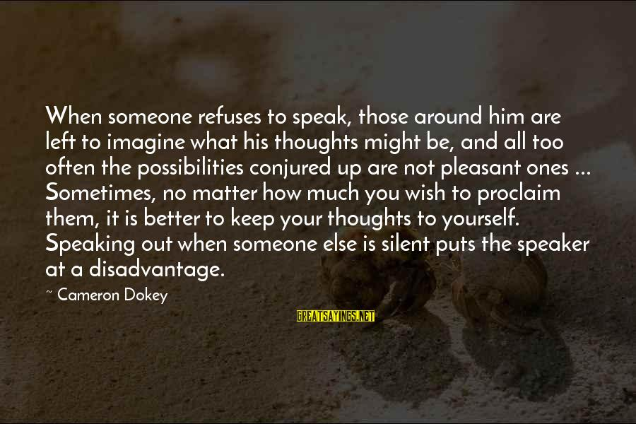 Imagine The Possibilities Sayings By Cameron Dokey: When someone refuses to speak, those around him are left to imagine what his thoughts