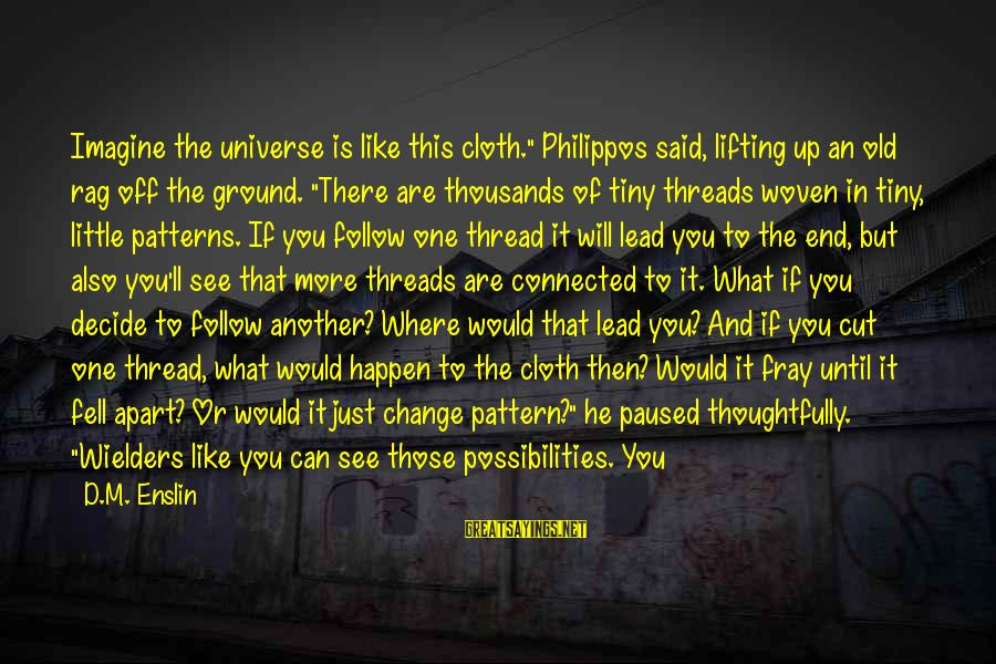"""Imagine The Possibilities Sayings By D.M. Enslin: Imagine the universe is like this cloth."""" Philippos said, lifting up an old rag off"""