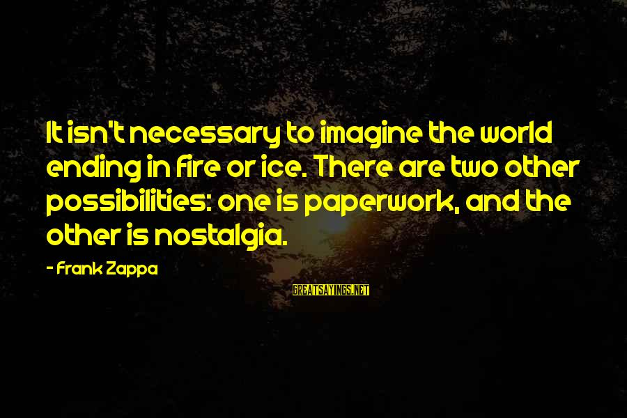 Imagine The Possibilities Sayings By Frank Zappa: It isn't necessary to imagine the world ending in fire or ice. There are two