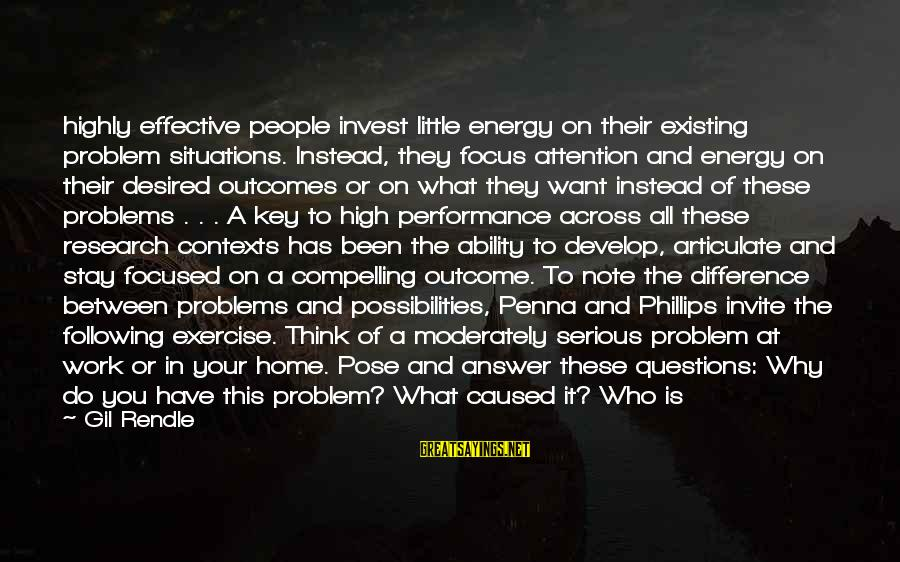 Imagine The Possibilities Sayings By Gil Rendle: highly effective people invest little energy on their existing problem situations. Instead, they focus attention