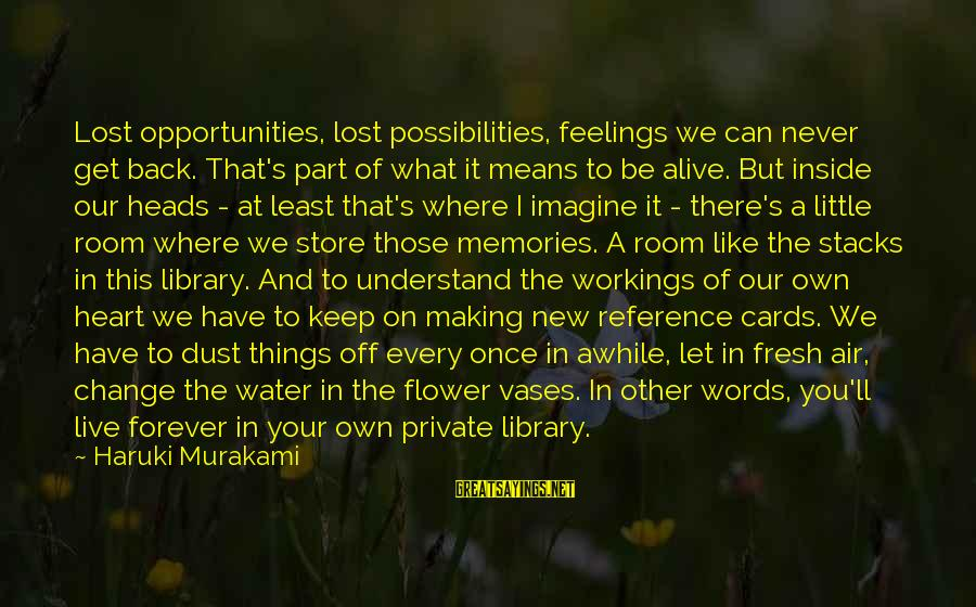 Imagine The Possibilities Sayings By Haruki Murakami: Lost opportunities, lost possibilities, feelings we can never get back. That's part of what it