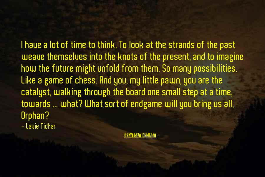 Imagine The Possibilities Sayings By Lavie Tidhar: I have a lot of time to think. To look at the strands of the