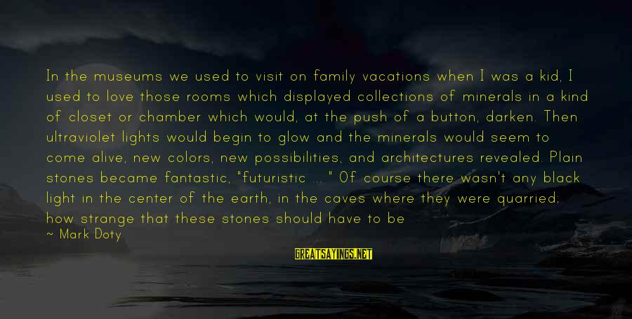 Imagine The Possibilities Sayings By Mark Doty: In the museums we used to visit on family vacations when I was a kid,