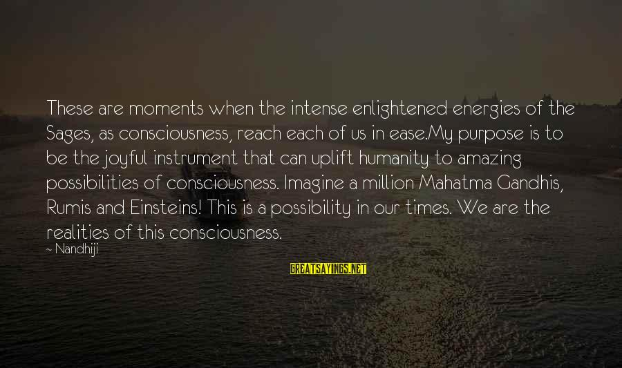 Imagine The Possibilities Sayings By Nandhiji: These are moments when the intense enlightened energies of the Sages, as consciousness, reach each