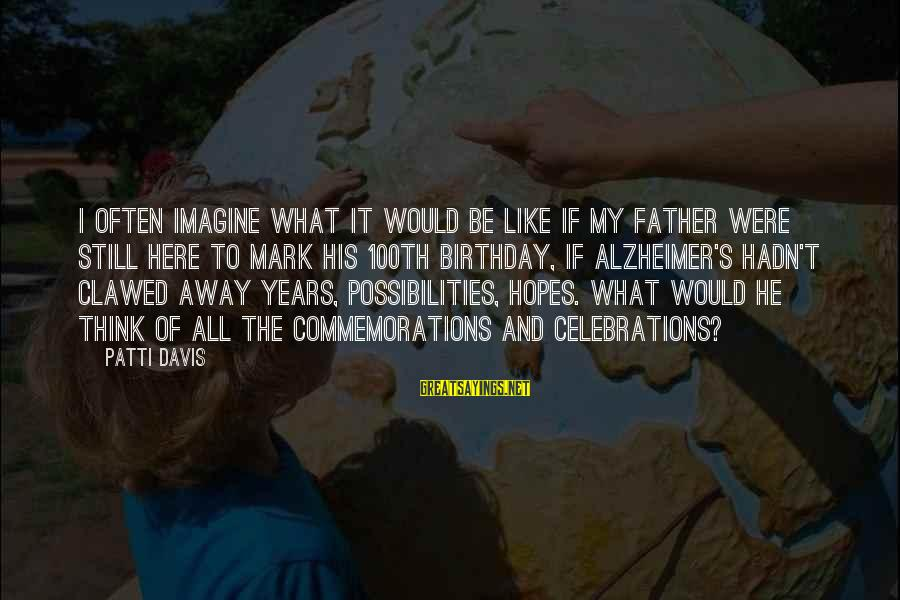 Imagine The Possibilities Sayings By Patti Davis: I often imagine what it would be like if my father were still here to