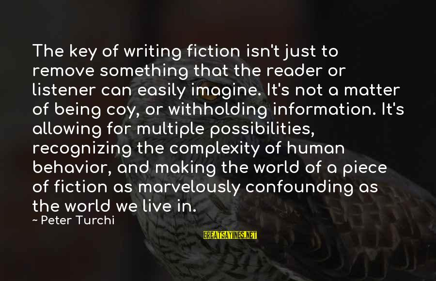 Imagine The Possibilities Sayings By Peter Turchi: The key of writing fiction isn't just to remove something that the reader or listener