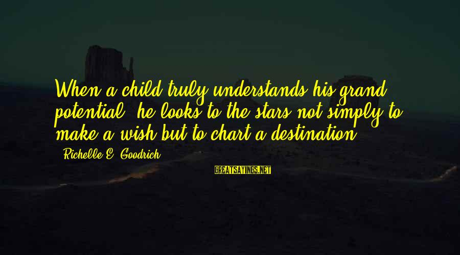 Imagine The Possibilities Sayings By Richelle E. Goodrich: When a child truly understands his grand potential, he looks to the stars not simply