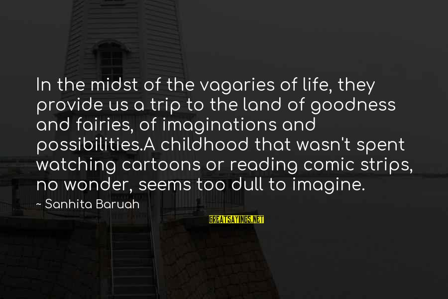 Imagine The Possibilities Sayings By Sanhita Baruah: In the midst of the vagaries of life, they provide us a trip to the