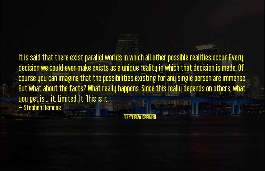 Imagine The Possibilities Sayings By Stephen Demone: It is said that there exist parallel worlds in which all other possible realities occur.