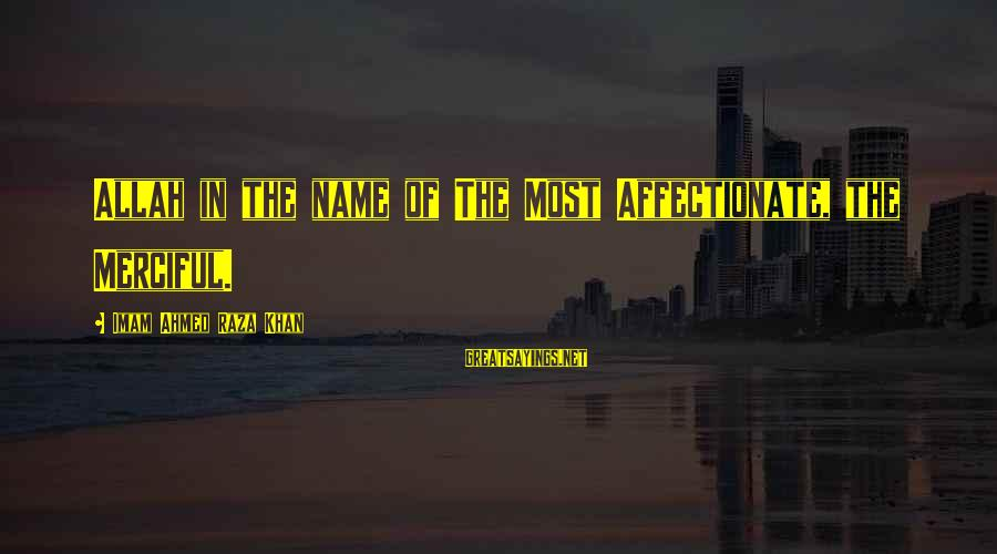 Imam Raza Sayings By Imam Ahmed Raza Khan: Allah in the name of The Most Affectionate, the Merciful.