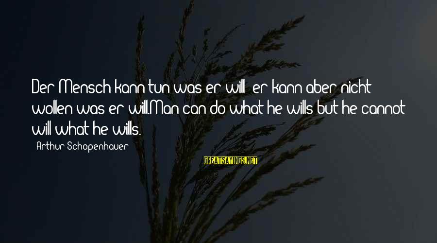 Imam Suhaib Webb Sayings By Arthur Schopenhauer: Der Mensch kann tun was er will; er kann aber nicht wollen was er will.Man