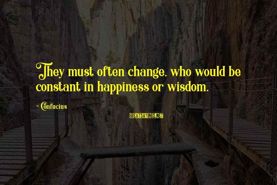 Imam Suhaib Webb Sayings By Confucius: They must often change, who would be constant in happiness or wisdom.
