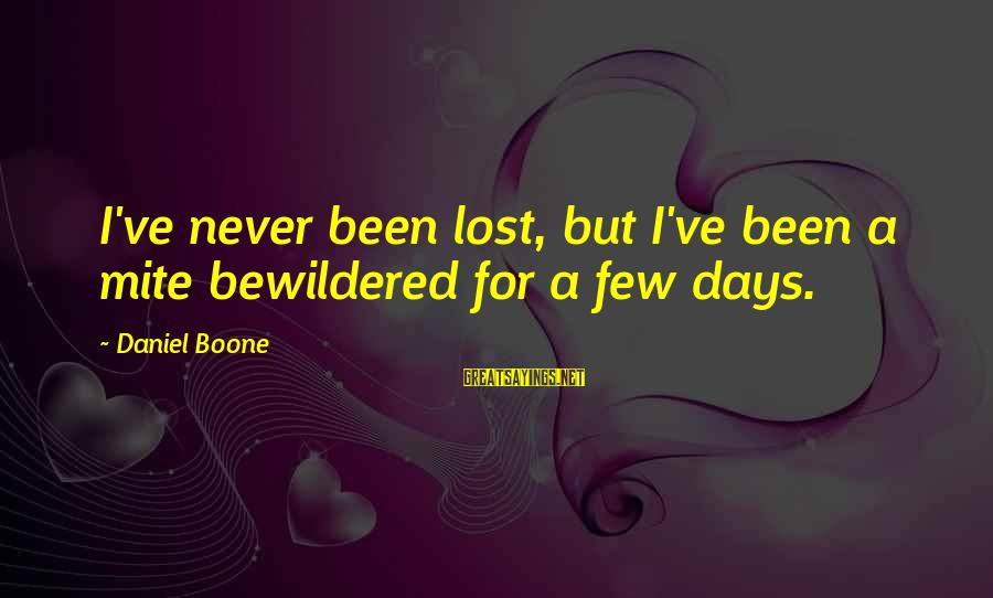 Imam Suhaib Webb Sayings By Daniel Boone: I've never been lost, but I've been a mite bewildered for a few days.