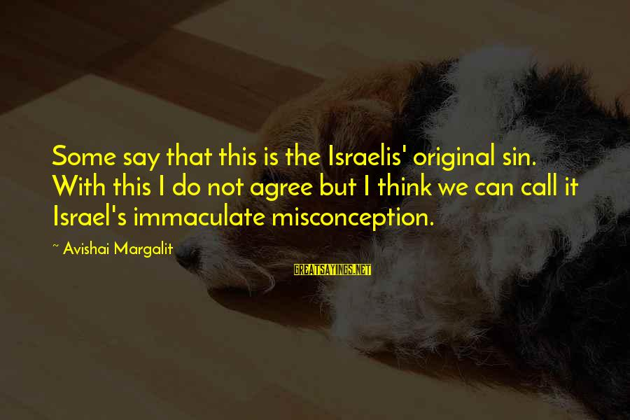 Immaculate Conception Sayings By Avishai Margalit: Some say that this is the Israelis' original sin. With this I do not agree