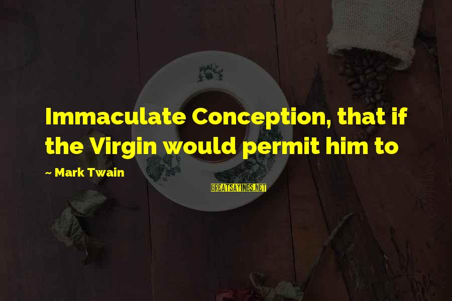 Immaculate Conception Sayings By Mark Twain: Immaculate Conception, that if the Virgin would permit him to