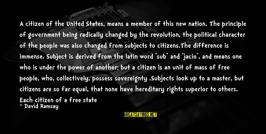 Immense Pleasure Sayings By David Ramsay: A citizen of the United States, means a member of this new nation. The principle