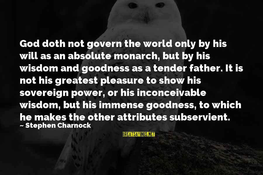 Immense Pleasure Sayings By Stephen Charnock: God doth not govern the world only by his will as an absolute monarch, but