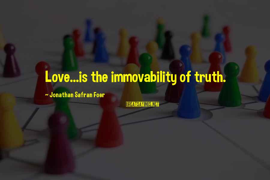 Immovability Sayings By Jonathan Safran Foer: Love...is the immovability of truth.