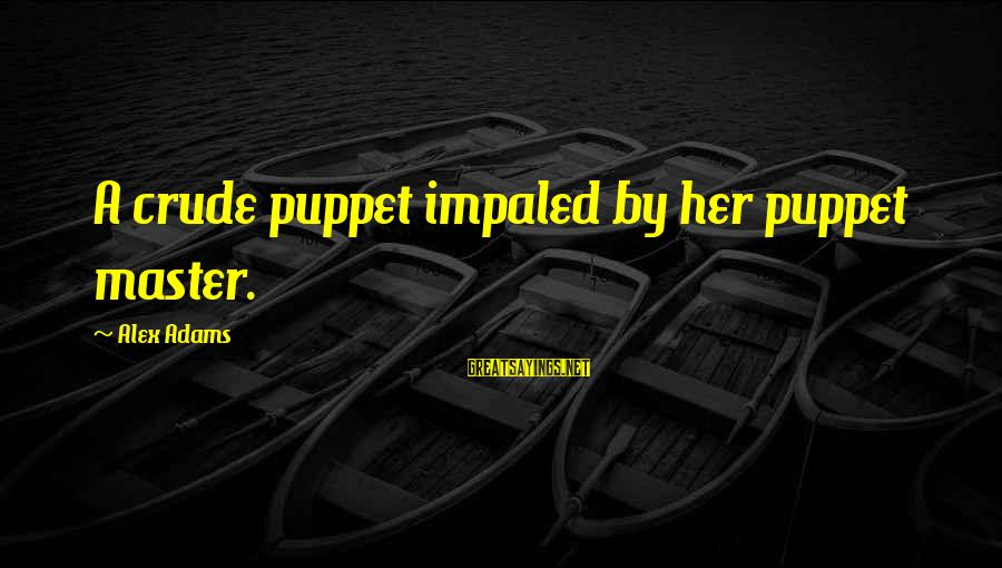 Impaled Sayings By Alex Adams: A crude puppet impaled by her puppet master.