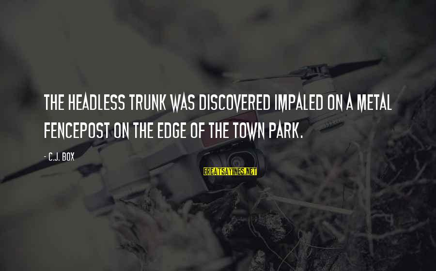 Impaled Sayings By C.J. Box: The headless trunk was discovered impaled on a metal fencepost on the edge of the
