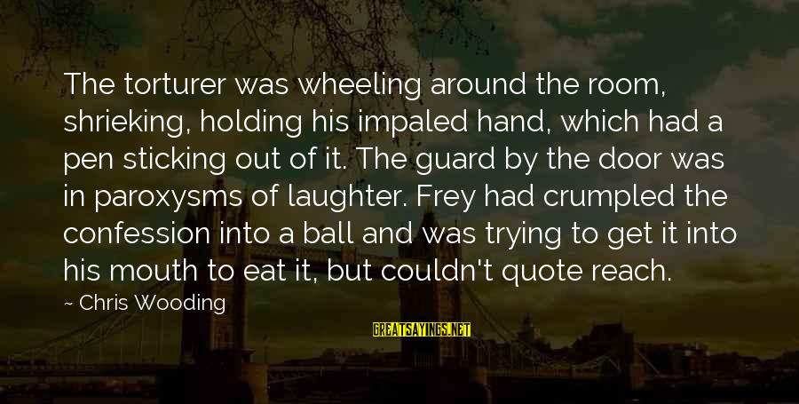 Impaled Sayings By Chris Wooding: The torturer was wheeling around the room, shrieking, holding his impaled hand, which had a