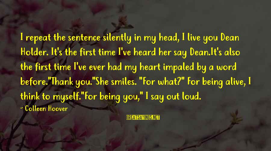 Impaled Sayings By Colleen Hoover: I repeat the sentence silently in my head, I live you Dean Holder. It's the