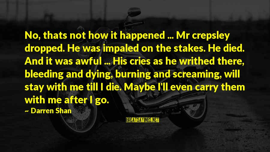 Impaled Sayings By Darren Shan: No, thats not how it happened ... Mr crepsley dropped. He was impaled on the