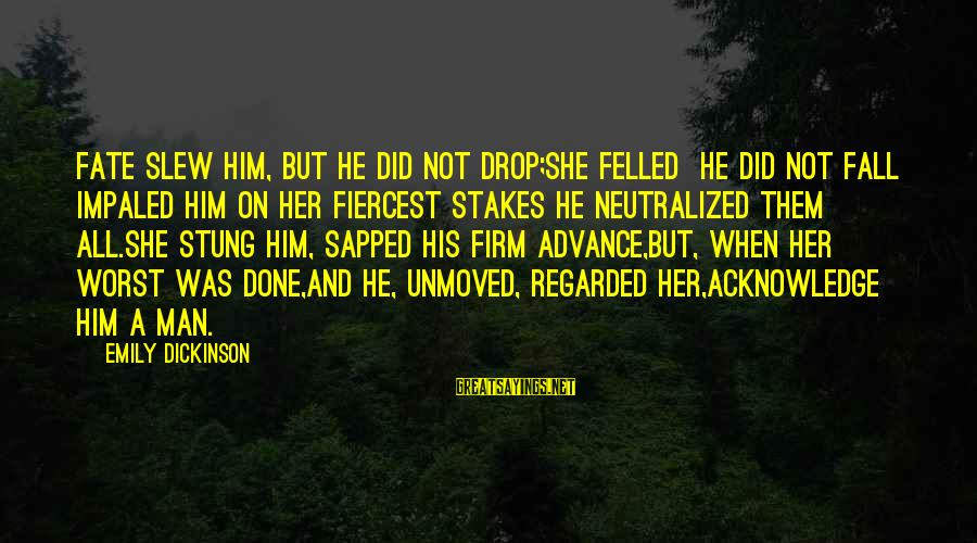 Impaled Sayings By Emily Dickinson: Fate slew him, but he did not drop;She felled he did not fall Impaled him
