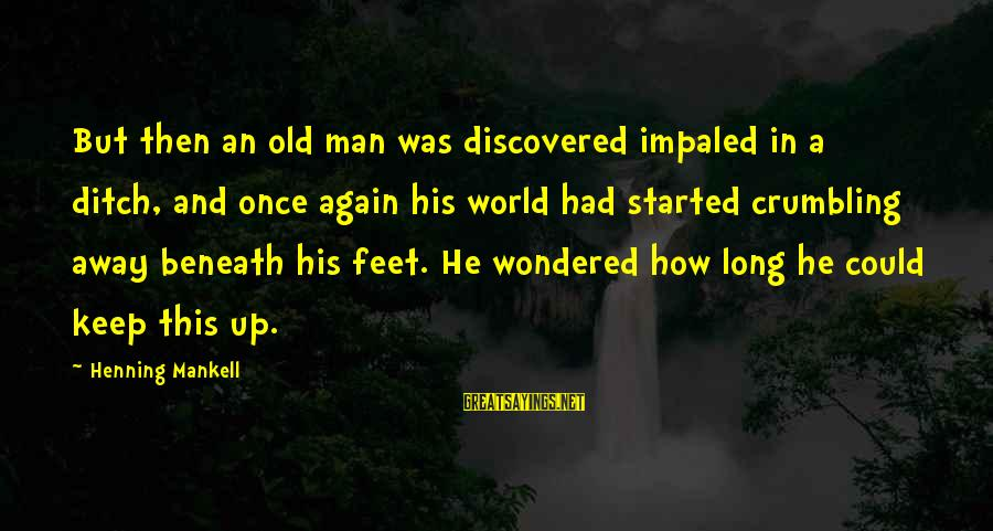 Impaled Sayings By Henning Mankell: But then an old man was discovered impaled in a ditch, and once again his