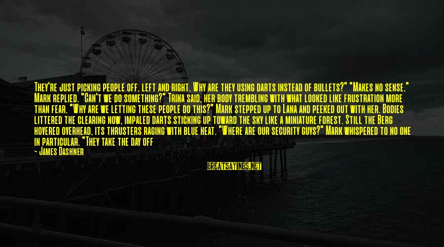 Impaled Sayings By James Dashner: They're just picking people off, left and right. Why are they using darts instead of