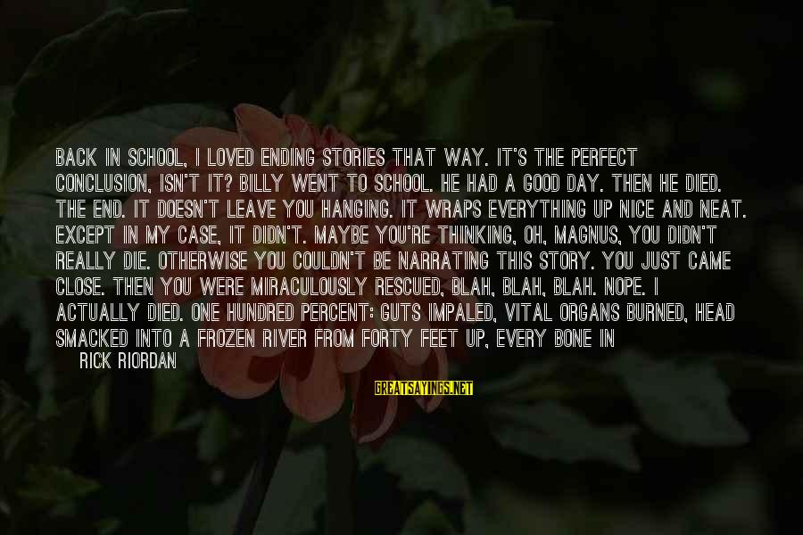 Impaled Sayings By Rick Riordan: BACK IN SCHOOL, I loved ending stories that way. It's the perfect conclusion, isn't it?