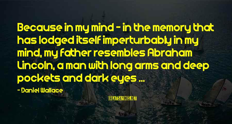Imperturbably Sayings By Daniel Wallace: Because in my mind - in the memory that has lodged itself imperturbably in my