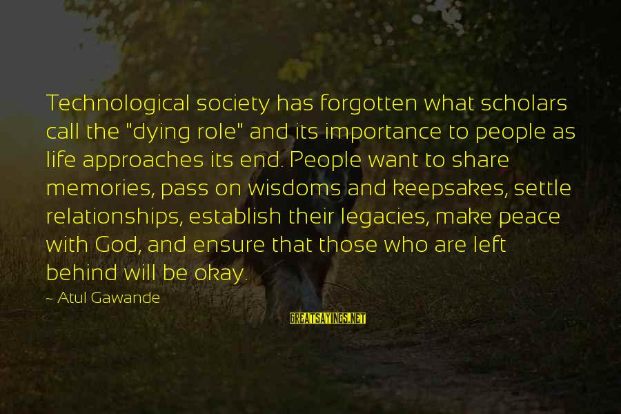 """Importance Of Memories Sayings By Atul Gawande: Technological society has forgotten what scholars call the """"dying role"""" and its importance to people"""