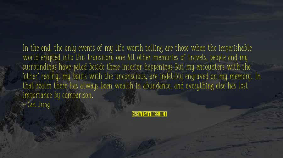 Importance Of Memories Sayings By Carl Jung: In the end, the only events of my life worth telling are those when the