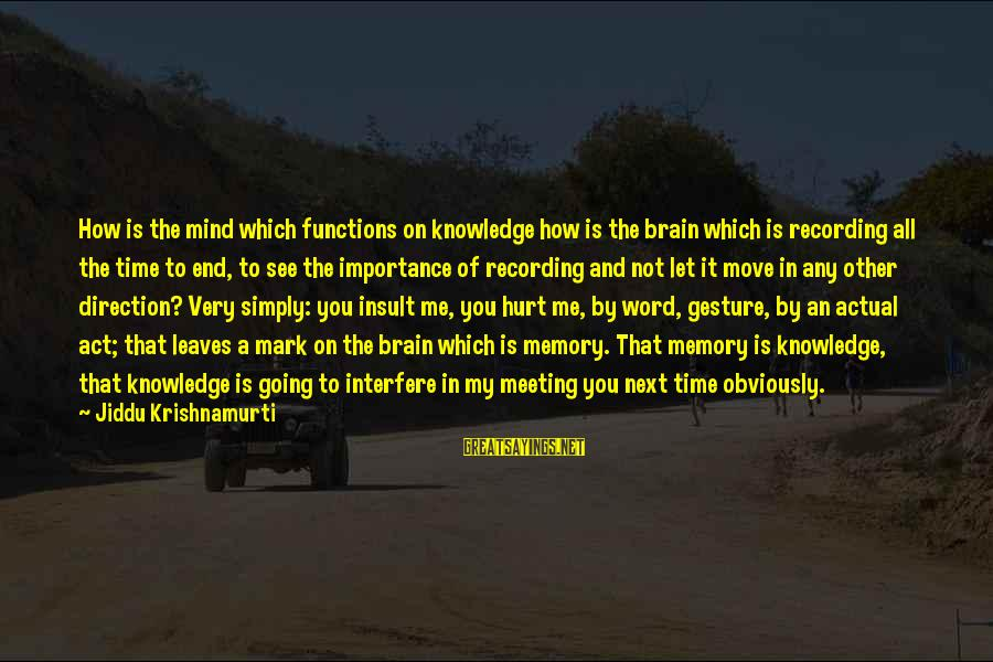 Importance Of Memories Sayings By Jiddu Krishnamurti: How is the mind which functions on knowledge how is the brain which is recording