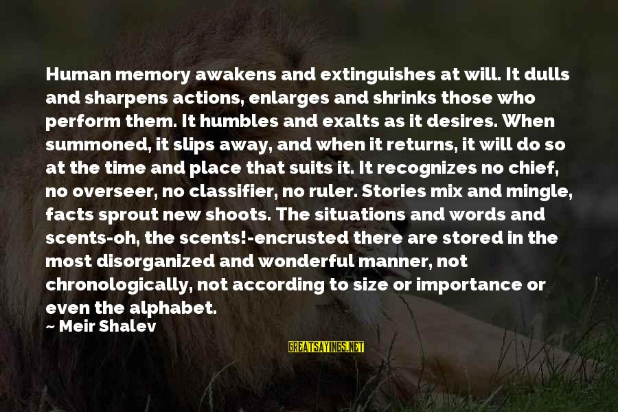 Importance Of Memories Sayings By Meir Shalev: Human memory awakens and extinguishes at will. It dulls and sharpens actions, enlarges and shrinks
