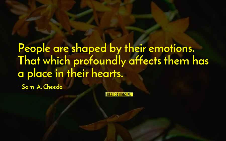 Importance Of Memories Sayings By Saim .A. Cheeda: People are shaped by their emotions. That which profoundly affects them has a place in