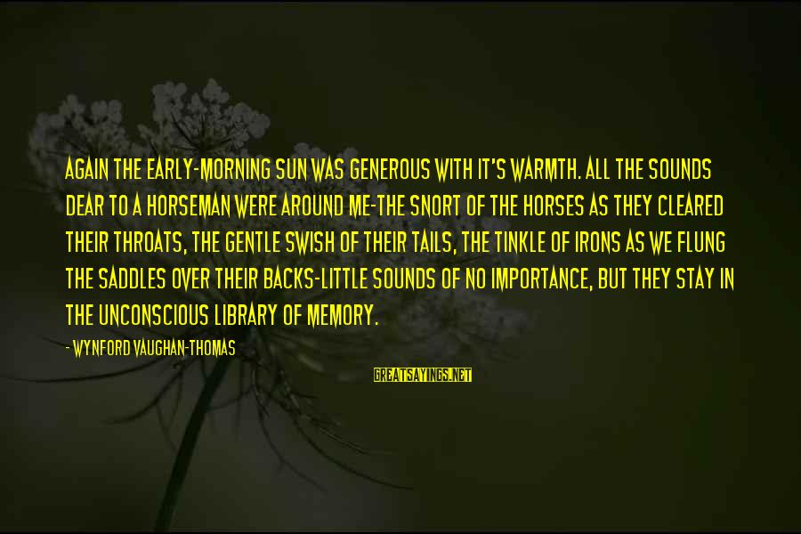 Importance Of Memories Sayings By Wynford Vaughan-Thomas: Again the early-morning sun was generous with it's warmth. All the sounds dear to a
