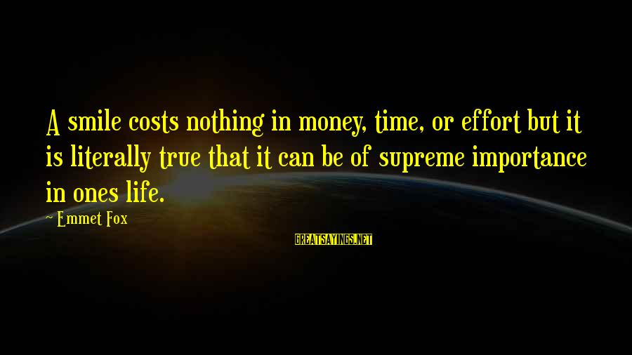 Importance Of Money In Life Sayings By Emmet Fox: A smile costs nothing in money, time, or effort but it is literally true that