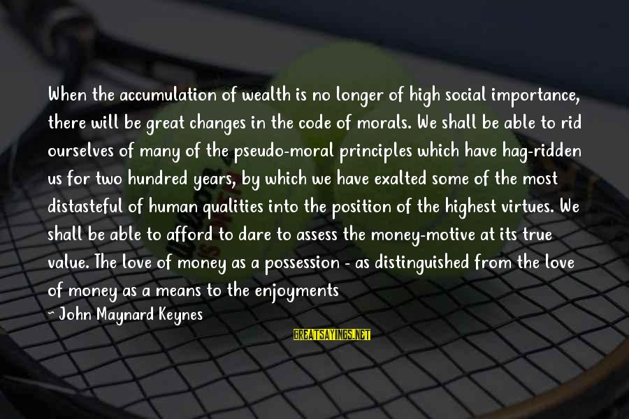 Importance Of Money In Life Sayings By John Maynard Keynes: When the accumulation of wealth is no longer of high social importance, there will be