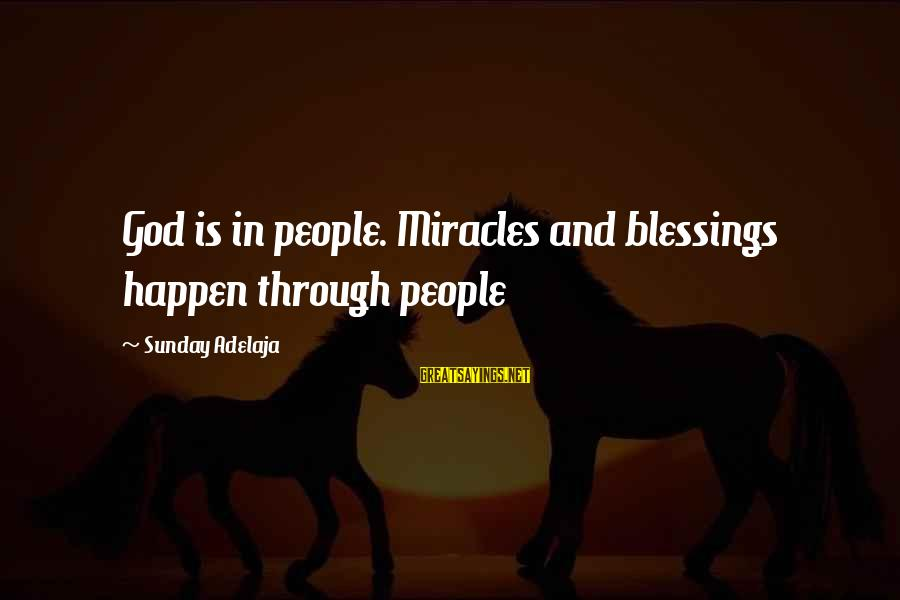 Importance Of Money In Life Sayings By Sunday Adelaja: God is in people. Miracles and blessings happen through people