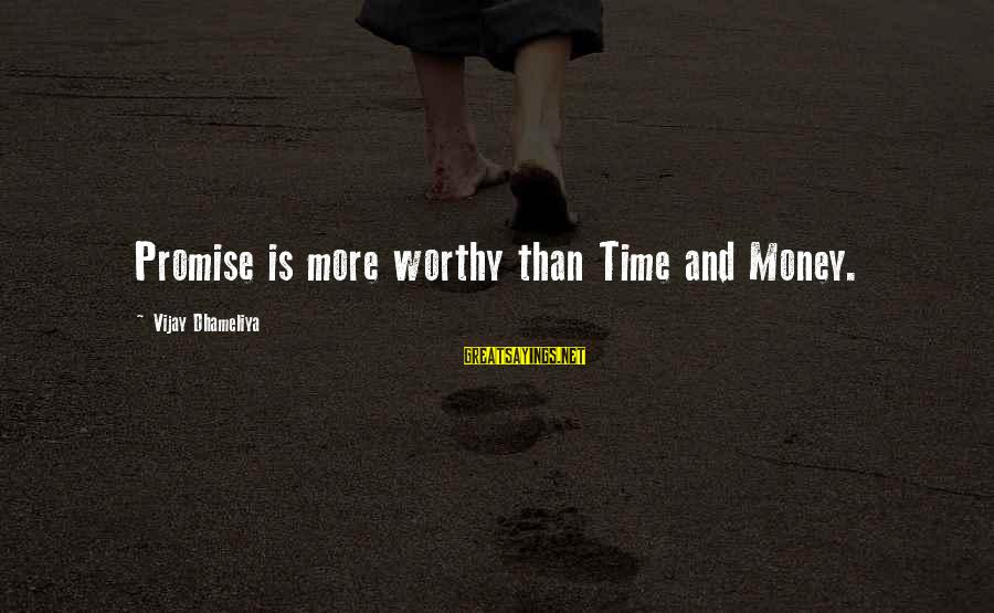 Importance Of Money In Life Sayings By Vijay Dhameliya: Promise is more worthy than Time and Money.