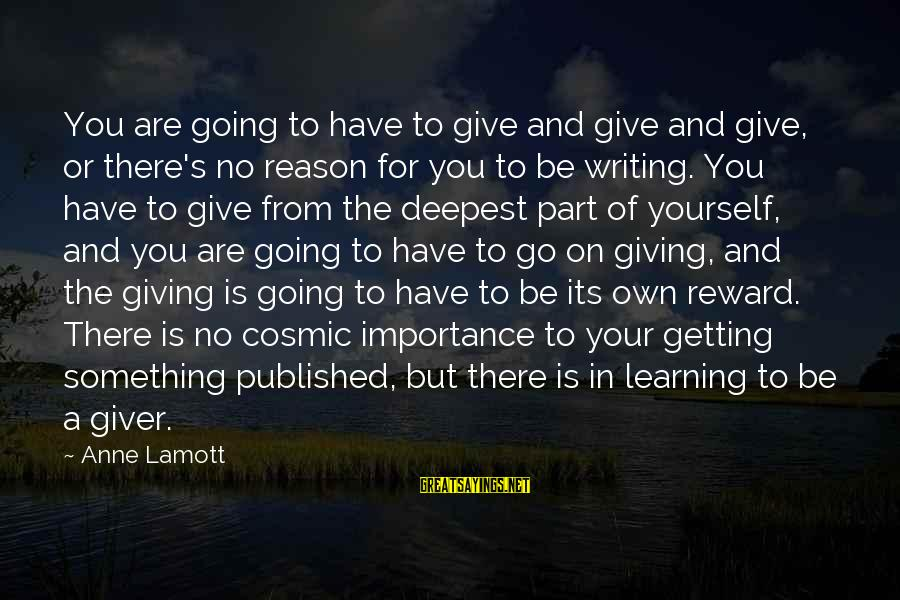 Importance Of Writing Sayings By Anne Lamott: You are going to have to give and give and give, or there's no reason